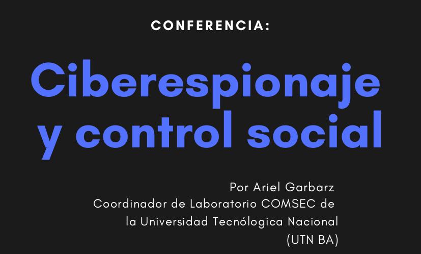 """Conferencia """"Ciberespionaje y control social"""" a cargo de Ariel Garbatz"""